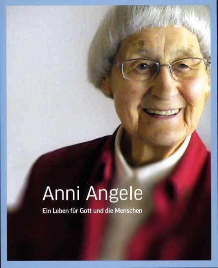 Anni Angele - Ein Leben für Gott und die Menschen