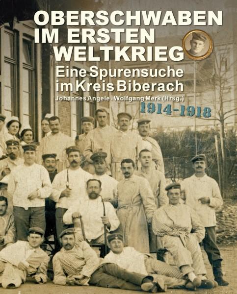 Oberschwaben im Ersten Weltkrieg - Eine Spurensuche im Kreis Biberach